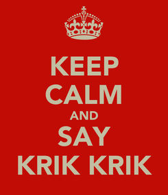 Poster: KEEP CALM AND SAY KRIK KRIK