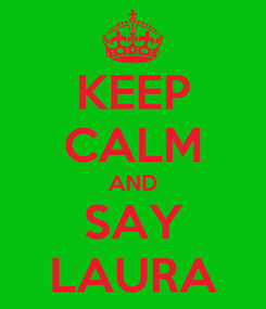 Poster: KEEP CALM AND SAY LAURA