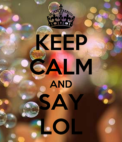 Poster: KEEP CALM AND SAY LOL