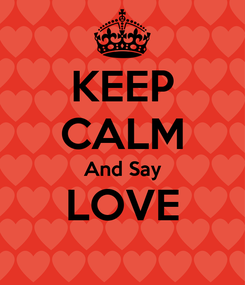 Poster: KEEP CALM And Say LOVE