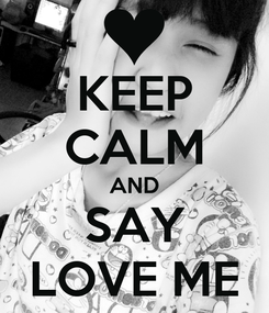 Poster: KEEP CALM AND SAY LOVE ME