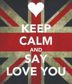 Poster: KEEP CALM AND SAY LOVE YOU