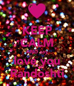 Poster: KEEP CALM AND say love you Randoshti