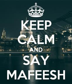 Poster: KEEP CALM AND SAY MAFEESH