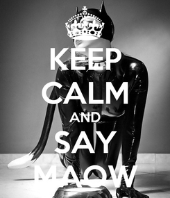 Poster: KEEP CALM AND SAY MAOW