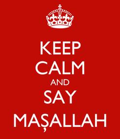 Poster: KEEP CALM AND SAY MAŞALLAH