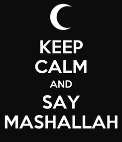 Poster: KEEP CALM AND SAY MASHALLAH