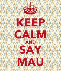 Poster: KEEP CALM AND SAY MAU