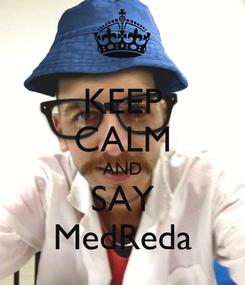 Poster: KEEP CALM AND SAY MedReda