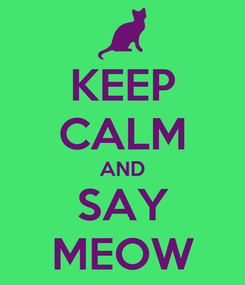 Poster: KEEP CALM AND SAY MEOW