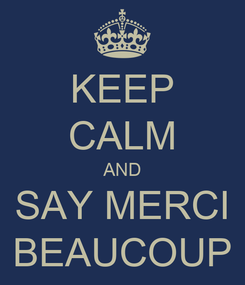 Poster: KEEP CALM AND SAY MERCI BEAUCOUP
