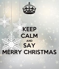 Poster: KEEP CALM AND SAY MERRY CHRISTMAS