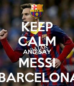 Poster: KEEP CALM AND SAY MESSI  BARCELONA