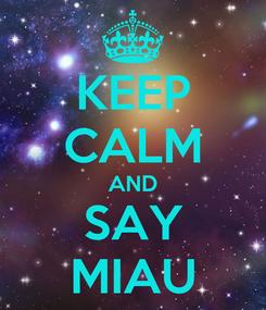 Poster: KEEP CALM AND SAY MIAU