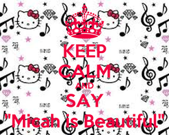 """Poster: KEEP CALM AND SAY """"Micah is Beautiful"""""""