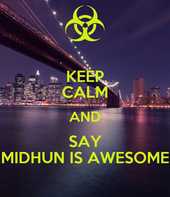 Poster: KEEP CALM AND SAY MIDHUN IS AWESOME