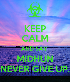 Poster: KEEP CALM AND SAY  MIDHUN NEVER GIVE UP.