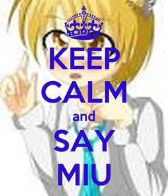 Poster: KEEP CALM and SAY MIU