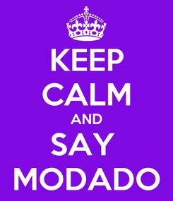 Poster: KEEP CALM AND SAY  MODADO