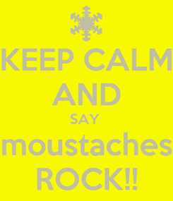 Poster: KEEP CALM AND SAY  moustaches ROCK!!