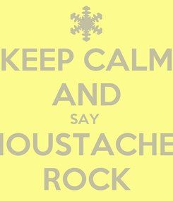 Poster: KEEP CALM AND SAY  MOUSTACHES ROCK