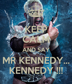 Poster: KEEP CALM AND SAY MR KENNEDY... KENNEDY !!!