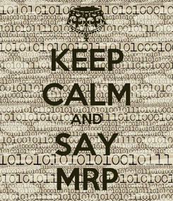 Poster: KEEP CALM AND SAY MRP
