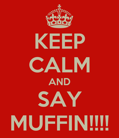 Poster: KEEP CALM AND SAY MUFFIN!!!!