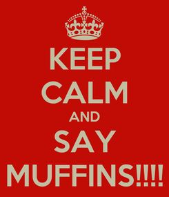 Poster: KEEP CALM AND SAY MUFFINS!!!!