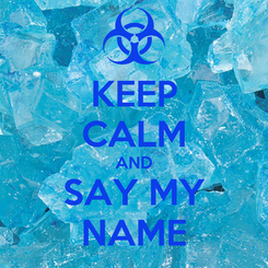 Poster: KEEP CALM AND SAY MY NAME