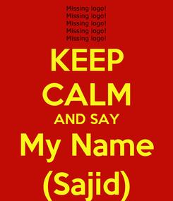 Poster: KEEP CALM AND SAY My Name (Sajid)