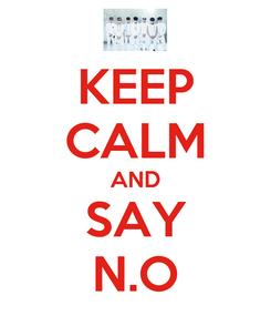 Poster: KEEP CALM AND SAY N.O