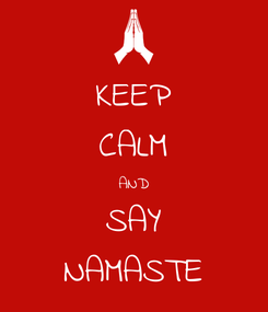 Poster: KEEP CALM AND SAY NAMASTE