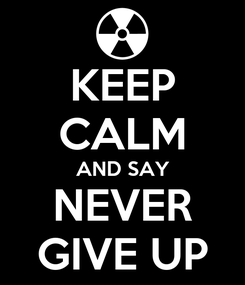 Poster: KEEP CALM AND SAY NEVER GIVE UP
