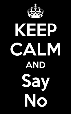Poster: KEEP CALM AND Say No