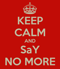Poster: KEEP CALM AND SaY NO MORE