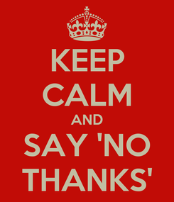 Poster: KEEP CALM AND SAY 'NO THANKS'