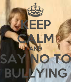 Poster: KEEP CALM AND SAY NO TO BULLYING