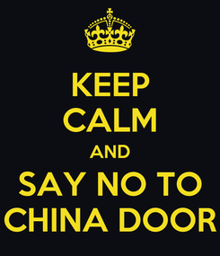 Poster: KEEP CALM AND SAY NO TO CHINA DOOR