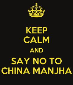 Poster: KEEP CALM AND SAY NO TO CHINA MANJHA