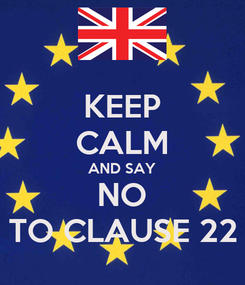 Poster: KEEP CALM AND SAY NO TO CLAUSE 22