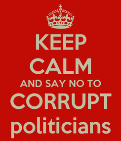 Poster: KEEP CALM AND SAY NO TO CORRUPT politicians
