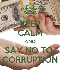 Poster: KEEP CALM AND SAY NO TO  CORRUPTION