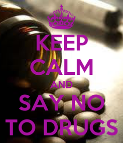 Poster: KEEP CALM AND SAY NO TO DRUGS