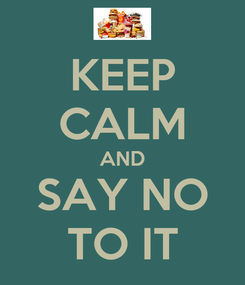 Poster: KEEP CALM AND SAY NO TO IT