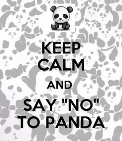 "Poster: KEEP CALM AND  SAY ""NO"" TO PANDA"