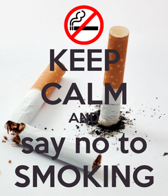 Poster: KEEP CALM AND say no to SMOKING