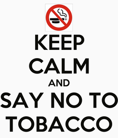 Poster: KEEP CALM AND SAY NO TO TOBACCO