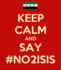 Poster: KEEP CALM AND SAY #NO2ISIS