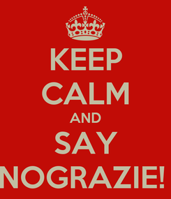 Poster: KEEP CALM AND SAY NOGRAZIE!